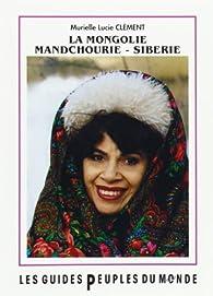La Mongolie, Mandchourie Sibérie par Claude Clément