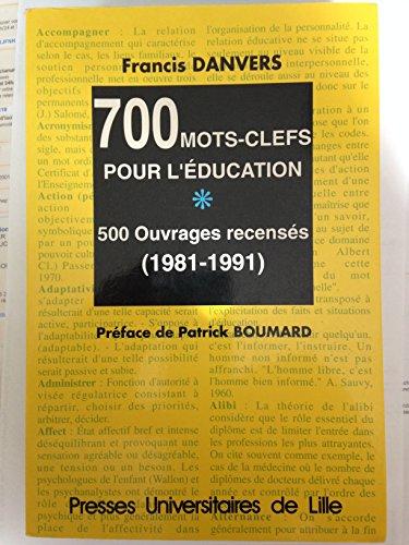 700 mots-clefs pour l'éducation : 500 ouvrages recensés, 1981-1991 par Francis Danvers