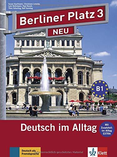 Berliner Platz 3 NEU: Deutsch im Alltag. Lehr- und Arbeitsbuch mit 2 Audio-CDs zum Arbeitsbuchteil und