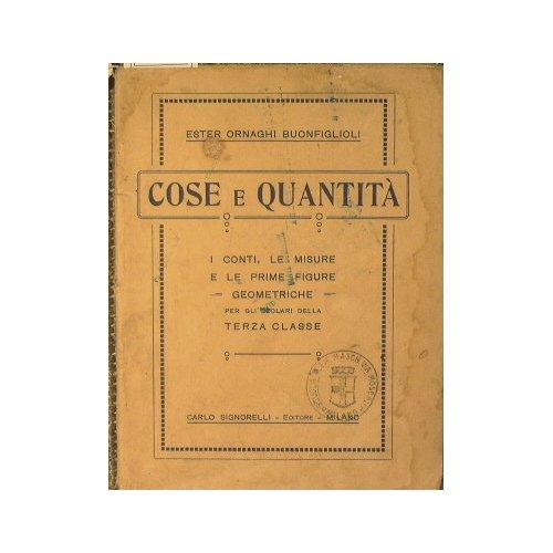Cose e quantità : I conti, le misure e le prime figure geometriche