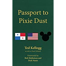 Passport to Pixie Dust: My 32 Years with The Walt Disney Company (English Edition)
