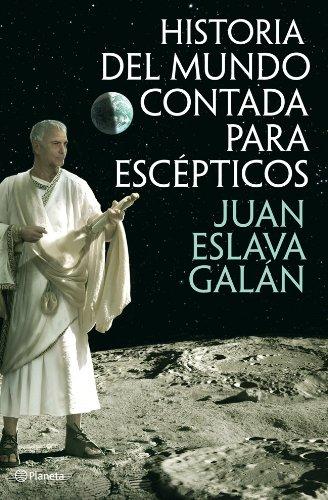 Historia del mundo contada para escépticos (volumen independiente) por Juan Eslava  Galán