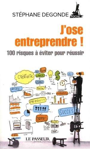 J'ose entreprendre - 100 risques à éviter pour réussir par Stephane Degonde