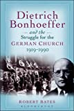 Dietrich Bonhoeffer and the Struggle for the German Church 1919-1990: For the Renewal of the Church