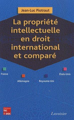 La propriété intellectuelle en droit international et comparé (France, Allemagne, Royaume-Uni, Etats-Unis)