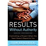 Results Without Authority: Controlling a Project When the Team Doesn't Report to You