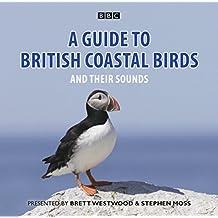A Guide To British Coastal Birds: And Their Sounds (BBC Audio)