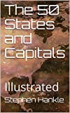 The 50 States and Capitals: Illustrated (Learn the 50 states)