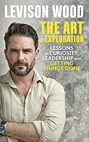 The Art of Exploration: Lessons in Curiosity, Leadership and Getting Things Done (English Edition)