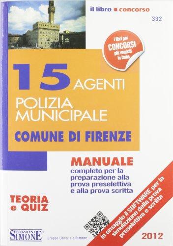 15 agenti di polizia municipale. Comune di Firenze. Manuale completo per la preparazione alla prova preselettiva e alla prova scritta