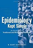 Epidemiology Kept Simple: An Introduction to Traditional and Modern Epidemiology, 2nd Edition (Medical Sciences) by B. Burt Gerstman (2003-09-19)