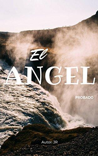 El Ángel Probado: Tu Eres el Angel (Vol. nº 1) por Jhonny Ramirez