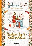 Happy Carb: Diabetes Typ 2 – nicht mit mir!: Erfolgsbloggerin Bettina Meiselbach verrät ihr persönliches Low-Carb-Geheimnis gegen Diabetes. Mit 30 inspirierenden Rezeptideen