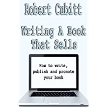 Writing A Book That Sells: How to write, publish and promote your book