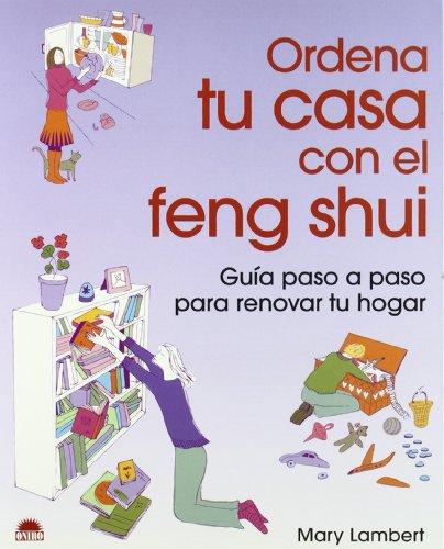 Ordena tu casa con el Feng Shui: Guia paso a paso para renovar tu hogar (ONIRO - LIBROS ILUSTRADOS I) por Mary Lambert