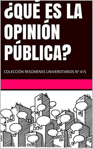 ¿QUÉ ES LA OPINIÓN PÚBLICA?: COLECCIÓN RESÚMENES UNIVERSITARIOS Nº 415