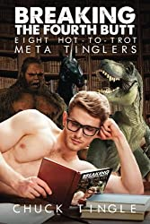 Breaking The Fourth Butt: Eight Hot-To-Trot Meta Tinglers by Dr. Chuck Tingle (2016-02-07)