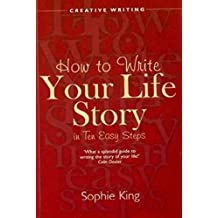 How to Write Your Life Story in Ten Easy Steps (Creative Writing)