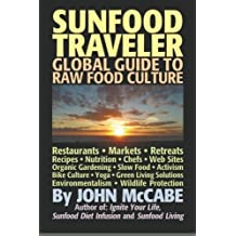 Sunfood Traveler: Guide to Raw Food Culture, Restaurants, Recipes, Nutrition, Sustainable Living, and the Restoration of Nature by John McCabe (2011-01-01)
