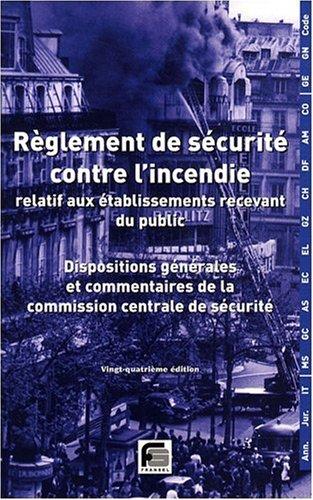 Règlement de sécurité contre l'incendie relatif aux établissements recevant du public : Dispositions générales et commentaires officiels par Fransel