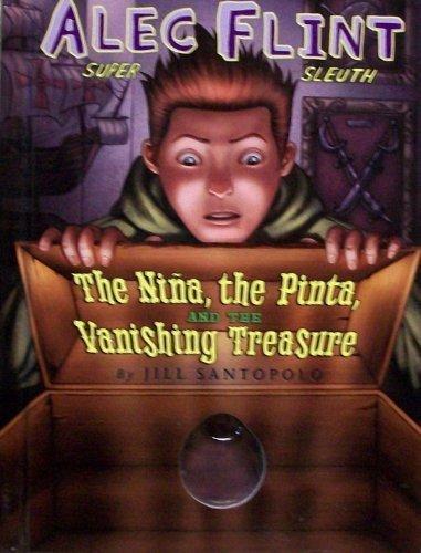 The Nina, the Pinta, and the Vanishing Treasure (Alec Flint: Super Sleuth) by Jill Santopolo (2008) Hardcover