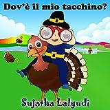 Libro per bambini: Dov'è il mio tacchino (Children's Italian): Children's Italian book, Libri per ragazzi (Italian Edition), Italian for children, Italian ... (Libri illustrati per bambini Vol. 31)