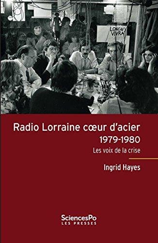Radio Lorraine cœur d'acier: Les voix de la crise (ACADEMIQUE) par Ingrid Hayes