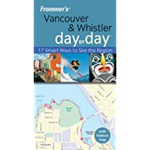 Frommer's Vancouver and Whistler Day by Day (Frommer's Day by Day)