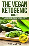 Vegan Ketogenic Diet: Combining a Vegan and Keto-Diet  Lifestyle: Meal Plans and the 5 Best Vegan Protein Sources, Lose Weight, Feel energetic and be Healthy (keto diet Book 1) (English Edition)