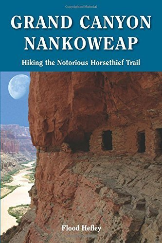 Grand Canyon Nankoweap: Hiking the Notorious Horsethief Trail by Flood Hefley (2013-08-26)