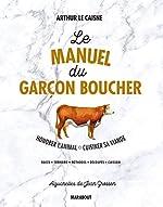Le manuel du garçon boucher - Savoir cuisiner la viande de Arthur Le Caisne