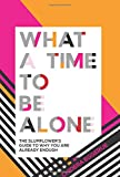 What a Time to be Alone: The Slumflower's bestselling guide to why you are already enough