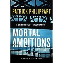 Mortal Ambitions (A Dimitri Boizot Investigation) by Patrick Philippart (2015-01-06)
