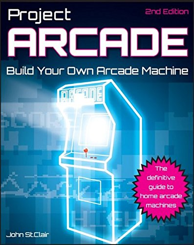 Project Arcade: Build Your Own Arcade Machine, 2nd Edition (Wiley Red Books)