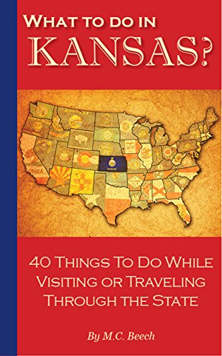 What To Do In Kansas?: 40 Things To Do While Visiting or Traveling Through the State (English Edition)