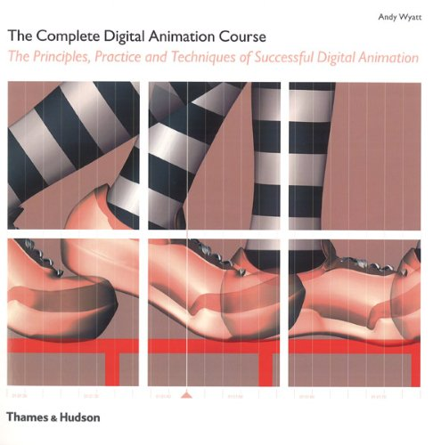 The Complete Digital Animation Course: The Principles, Practice and Techniques of Successful Digital Animation