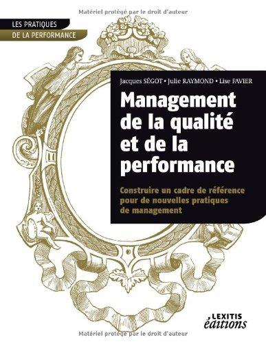 Management de la qualite et de la performance, construire un cadre de reference pour de nouvelles pr
