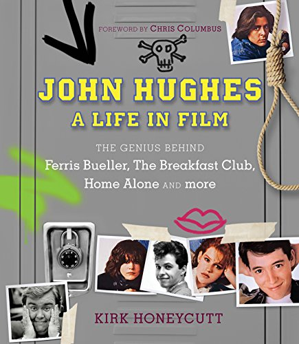 John Hughes: A Life in Film: The Genius Behind Ferris Bueller, The Breakfast Club, Home Alone, and more (Books Motion Picture)