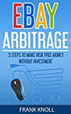 eBay: eBay Arbitrage: Earn Risk Free Money Without Investment, eBay Selling Business, Dropshipping Income, eBay Buying, Selling on eBay: eBay: 5 Steps ... Buying, Selling on eBay) (English Edition)
