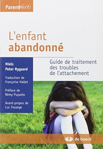 L'enfant abandonné : Guide de traitement des troubles de l'attachement