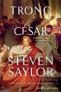 El trono de César: Una novela de la antigua Roma par Steven Saylor