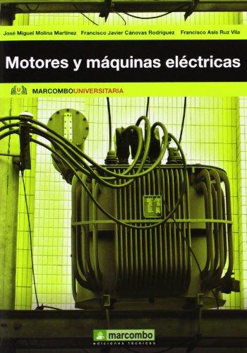 Motores y máquinas eléctricas: Fundamentos de electrotecnia para ingenieros (MARCOMBO UNIVERSITARIA) por José Miguel Molina Martínez