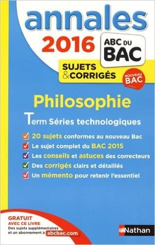 Annales ABC du BAC 2016 Philosophie Term Séries technologiques de Katy Grissault ( 10 août 2015 )