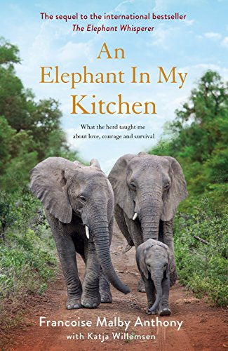 An Elephant in My Kitchen: What the herd taught me about love, courage and survival (English Edition) por Françoise Malby-Anthony