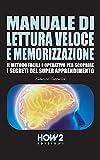 MANUALE DI LETTURA VELOCE E MEMORIZZAZIONE: Il Metodo Facile e Operativo per scoprire i Segreti del Super Apprendimento (HOW2 Edizioni Vol. 68)