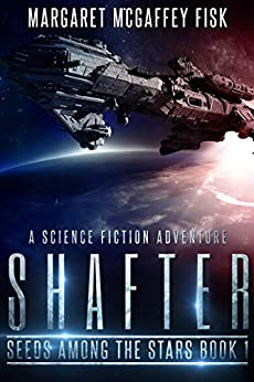 Shafter: A Science Fiction Adventure (Seeds Among the Stars Book 1) (English Edition) de [Fisk, Margaret McGaffey]