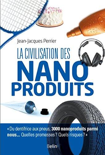 La civilisation des nanoproduits par Jean-Jacques Perrier