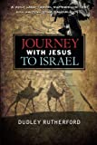 Journey with Jesus to Israel: A Holy Land Travel Experience That Will Knock Your Sandals Off! by Dudley Rutherford (2013-01-07)