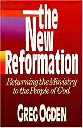 The New Reformation, Returning the Ministry to the People of God by Greg Ogden (1991-11-14)