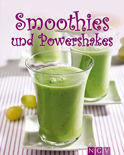 Smoothies & Powershakes: Fruchtige Smoothies, Grüne Smoothies, Powerdrinks & Co.
